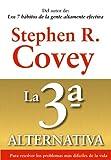 La 3ª alternativa: Para resolver los problemas más difíciles de la vida (Biblioteca Covey)