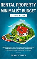 Rental Property and Minimalist Budget 2-in-1 Book: Generate Massive Passive Income with Rental Properties and Flipping Houses + Smart Money Management Strategies to Budget Your Money Effectively