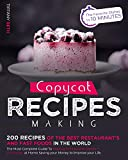 Copycat Recipes Making: 200 Recipes from The Best Restaurants In The World, The Most Complete Guide To Making your Favorite Dishes In 10 Minutes at Home. save Money to Improve your Life