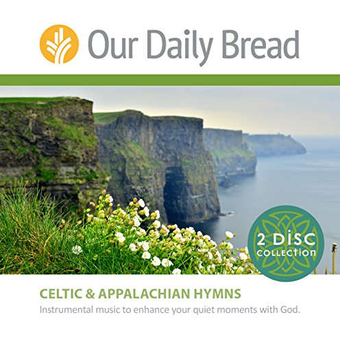 Our Daily Bread: Celtic Hymns and Appalachian Hymns