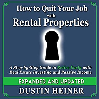 How to Quit Your Job with Rental Properties     Expanded and Updated - A Step-By-Step Guide to Retire Early with Real Estate Investing and Passive Income              Written by:                                                                                                                                 Dustin Heiner                               Narrated by:                                                                                                                                 Eric Upton                      Length: 5 hrs and 29 mins     Not rated yet     Overall 0.0