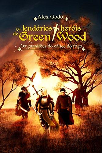 Os lendários heróis de Green Wood: Os guardiões do cálice de fogo