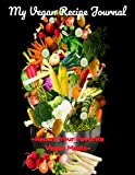 My Vegan Recipe Journal: A Journal To Record Your Favorite Vegan Meals! (Kwanzaa Recipe Book)