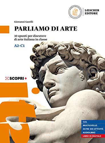 Parliamo di arte. 30 spunti per discutere di arte italiana in classe. Per le Scuole superiori. Con Audiolibro. Con espansione online
