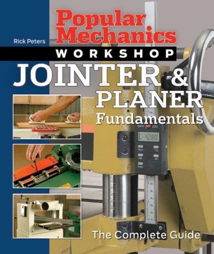 Popular Mechanics Workshop: Jointer & Planer Fundamentals: The Complete Guide