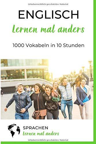 Englisch lernen mal anders - 1000 Vokabeln in 10 Stunden:...