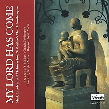 My Lord Has Come: Music for Advent and Christmas from St Matthew's Chruch, Northampton