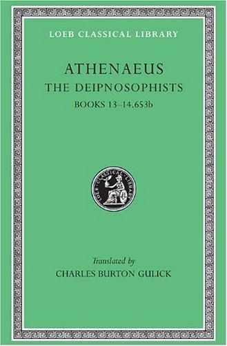 Athenaeus: The Deipnosophists, VI, Books 13-14.653b (Loeb Classical Library No. 327) (Volume VI)