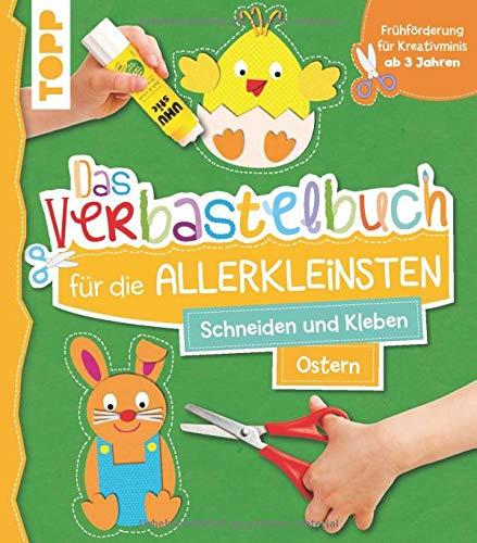 Das Verbastelbuch für die Allerkleinsten Schneiden und Kleben Ostern: Frühförderung für Kreativminis ab 3 Jahren. Mit perforierten Seiten zum Heraustrennen