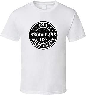 I'm a Snodgrass I Do What I Want Tee Funny Last Name Family Reunion Group T Shirt