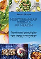 Mediterranean Cereals Recipes: This bundle contains 2 cookbooks full of Pasta and Couscous recipes. Boost your skills from beginner to advanced and learn the Italian style with this low-budget, quick and easy collection. (Salads and Healthy Recipes)