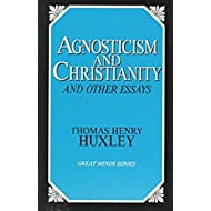 Agnosticism and Christianity and Other Essays (Great Minds)