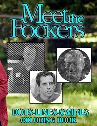 Meet The Fockers Dots Lines Swirls Coloring Book: Creature Adult Color Dots Lines Swirls Activity Books For Women And Men Relaxing
