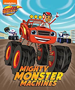 Mighty Monster Machines (Blaze and the Monster Machines) by [Nickelodeon Publishing]
