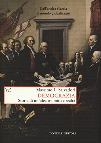 Democrazia. Storia di un'idea tra mito e realtà