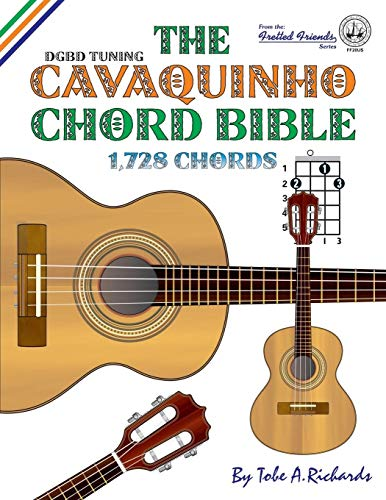 The Cavaquinho Chord Bible: DGBD Standard Tuning 1,728 Chords