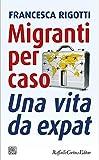Migranti per caso: Una vita da expat (Italian Edition)