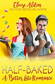 Half-Baked: A Better Late Romance by [Eloise Alden, Kristy Tate]