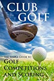 Club Golf: The Simple Guide To Golf Competitions And Scoring (English Edition)