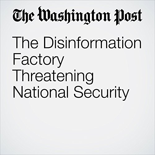 The Disinformation Factory Threatening National Security copertina