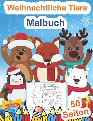 Weihnachtliche Tiere Malbuch: 50 Schöne Und Süße Tiere Zum Ausmalen   Weihnachtsmalbuch Zum Ausmalen Für Mädchen Und Jungen   Weihnachten Malbuch Für Kinder Von 3-8 Jahren