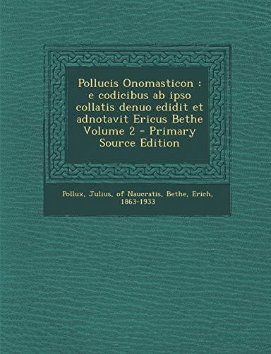 Pollucis Onomasticon: E Codicibus AB Ipso Collatis Denuo Edidit Et Adnotavit Ericus Bethe Volume 2 - Primary Source Edition (Latin Edition)