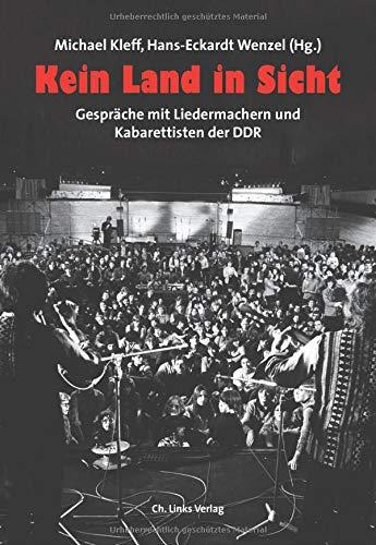 Kein Land in Sicht: Gespräche mit Liedermachern und Kabarettisten der DDR: Gespräche mit Liedermachern und Kabarettisten der DDR (1989-1992)