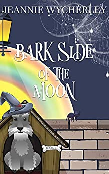Bark Side of the Moon: A Paranormal Animal Cozy Mystery (Spellbound Hound Magic and Mystery Book 3) by [Jeannie Wycherley]