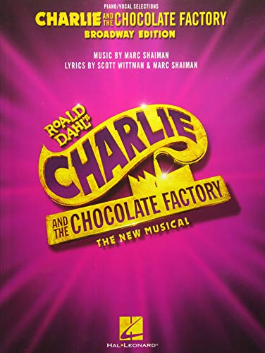 Charlie and the Chocolate Factory: Piano/Vocal Selections: Broadway Edition: The New Musical