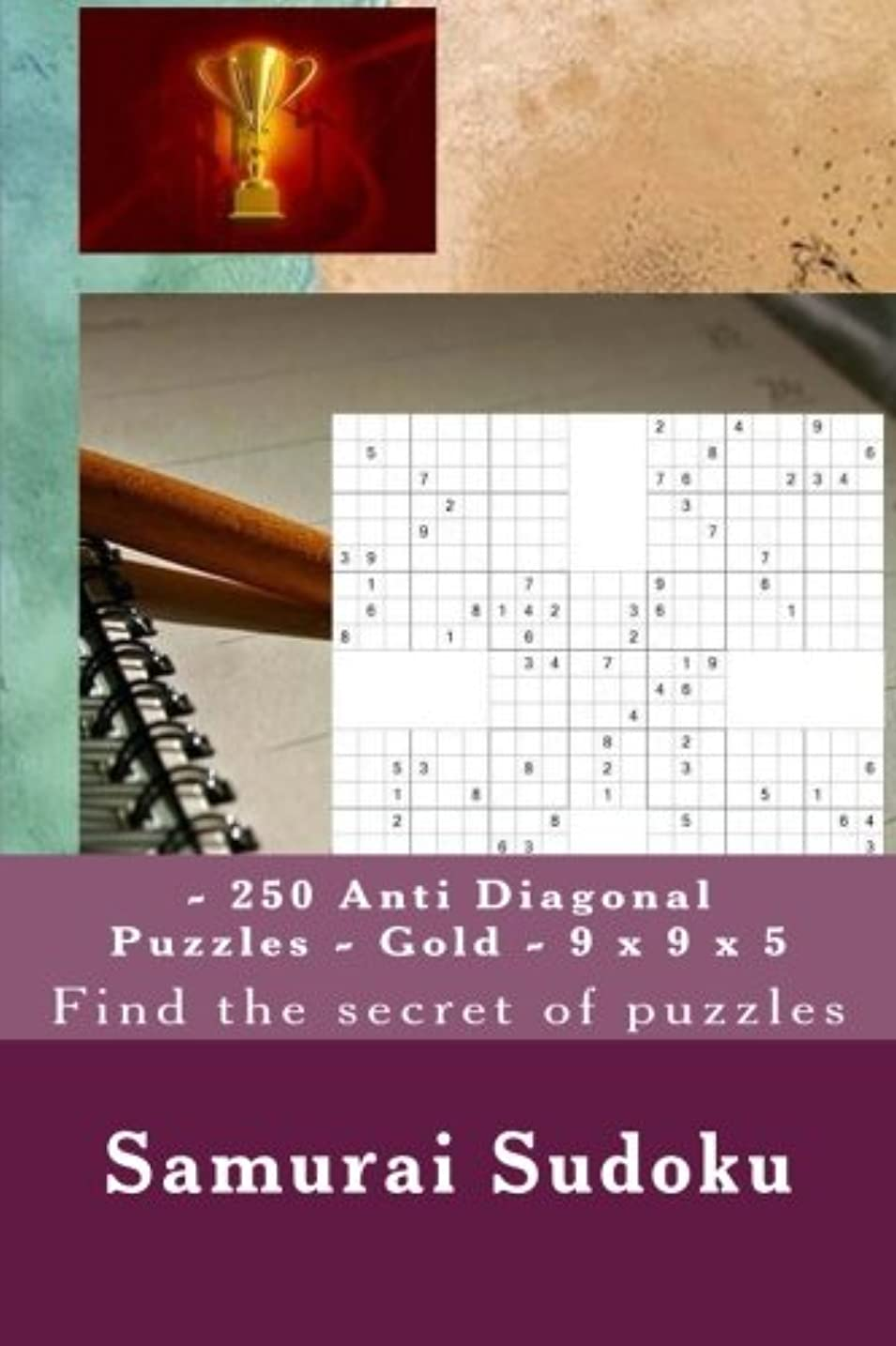 上陸空洞ようこそSamurai Sudoku - 250 Anti Diagonal Puzzles - Gold - 9 x 9 x 5: Find the secret of puzzles (PITSTOP ANTI DIAGONAL)