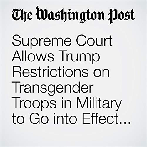 Supreme Court Allows Trump Restrictions on Transgender Troops in Military to Go into Effect as Legal Battle Continues audiobook cover art