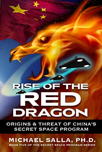 Rise of the Red Dragon: Origins & Threat of China's Secret Space Program (Secret Space Programs Book 5)