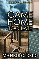 Came Home Too Late: A Caleb Cove Mystery #3 (The Caleb Cove Mystery Series) (Volume 3) Paperback