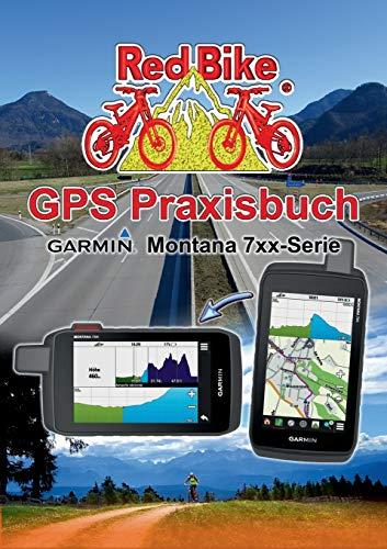 GPS Praxisbuch Garmin Montana 7xx-Serie: Praxis- und modellbezogen, Schritt für Schritt erklärt (GPS Praxisbuch-Reihe von Red Bike)