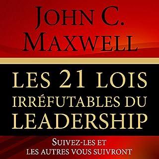 Couverture de Les 21 lois irréfutables du leadership [The 21 Irrefutable Laws of Leadership]