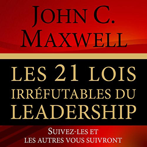 Couverture de Les 21 Lois Irrefutables du Leadership [The 21 Irrefutable Laws of Leadership]