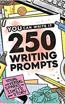 250 Writing Prompts: Visual & Verbal Sparks to Ignite Your Story (You Can Write It Book 1) by [You Can Write It Books]