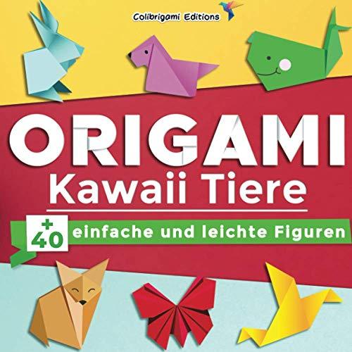Origami Kawaii Tiere : +40 einfache und leichte Figuren: Origami-Buch für Kinder und Erwachsene mit Faltanleitungen, die Schritt für Schritt erklärt werden