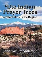 Ute Prayer Trees of the Pikes Peak Region