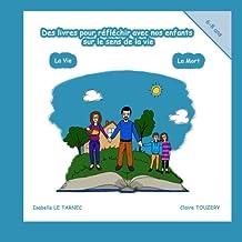 Des livres pour reflechir avec nos enfants sur le sens de la vie (6-8 ans) la vie, la mort: Maman, comment on fait les bébés ? ; Maman, Yoyo ne bouge plus ! (Volume 1) (French Edition)