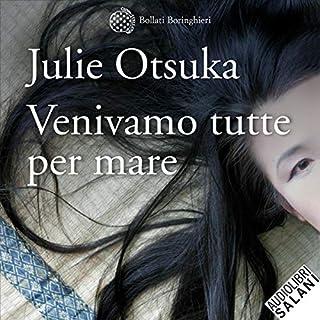 Venivamo tutte per mare                   Di:                                                                                                                                 Julie Otsuka                               Letto da:                                                                                                                                 Tamara Fagnocchi                      Durata:  3 ore e 52 min     6 recensioni     Totali 4,0