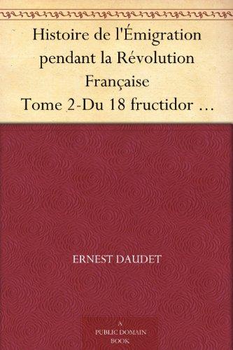 Couverture du livre Histoire de l'Émigration pendant la Révolution Française Tome 2-Du 18 fructidor au 18 brumaire