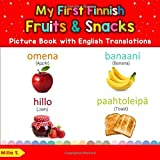 My First Finnish Fruits & Snacks Picture Book with English Translations: Bilingual Early Learning & Easy Teaching Finnish Books for Kids (Teach & Learn Basic Finnish words for Children)