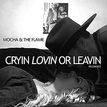 Cryin Lovin or Leavin - Reloaded