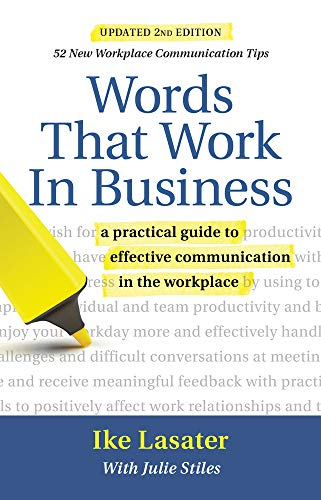 Compare Textbook Prices for Words That Work in Business, : A Practical Guide to Effective Communication in the Workplace Second Edition, Second edition Edition ISBN 9781934336151 by Lasater, Ike,Stiles, Julie