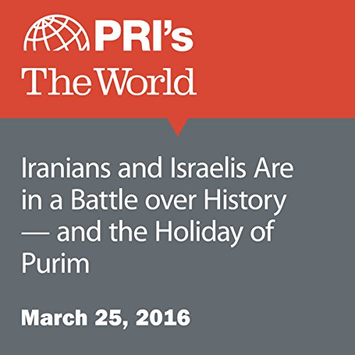 Iranians and Israelis Are in a Battle over History - and the Holiday of Purim audiobook cover art