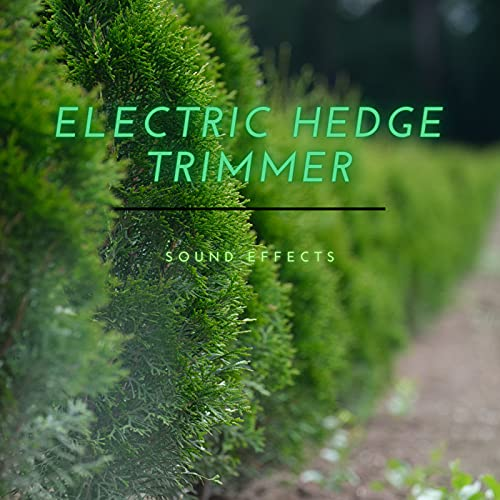Electric Hedge Trimmer Sound Effects