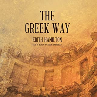 The Greek Way                   By:                                                                                                                                 Edith Hamilton                               Narrated by:                                                                                                                                 Nadia May                      Length: 8 hrs and 26 mins     97 ratings     Overall 4.0