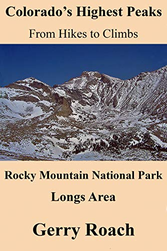 Colorado\'s Highest Peaks From Hikes to Climbs: Rocky Mountain National Park Longs Area (English Edition)