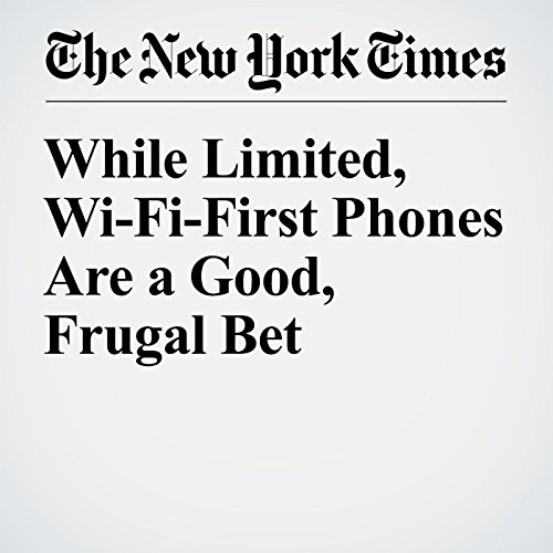 While Limited, Wi-Fi-First Phones Are a Good, Frugal Bet audiobook cover art